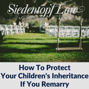 How To Protect Your Children's Inheritance If You Remarry