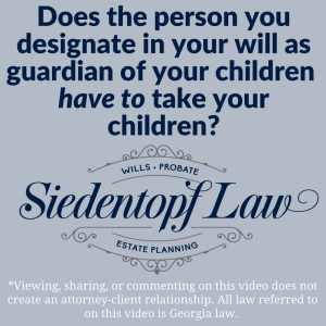 Does the person you designate in your will as guardian of your children have to take your children?