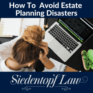 How to avoid estate planning disasters?