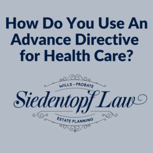 How do you use an advance directive for health care?
