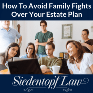 Avoiding Family Fights Over Estate Plan