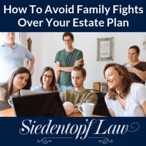 Avoiding Family Fights Over Estate Plan
