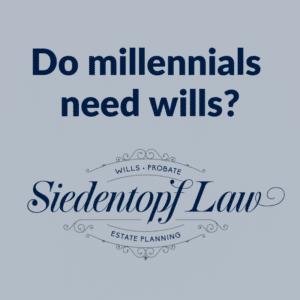 Do millennials need wills