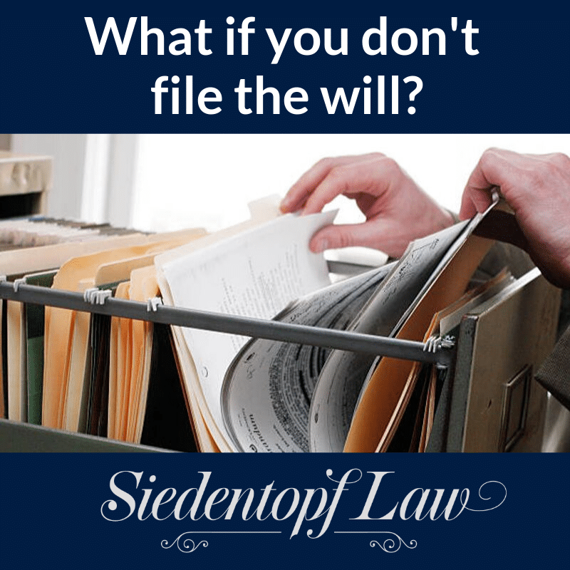 What if you don't file the will?