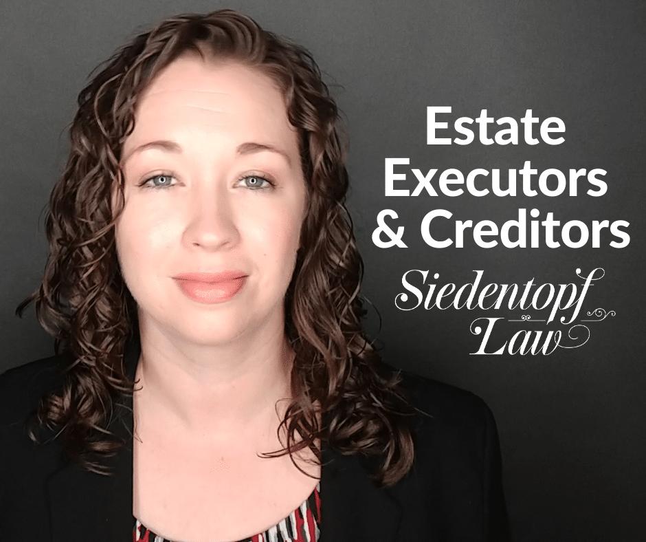 What should estate executors tell creditors?