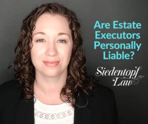 Are estate executors personally liable?