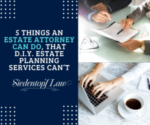 5 Things An Estate Attorney Can Do, That DIY Estate Planning Services Can't